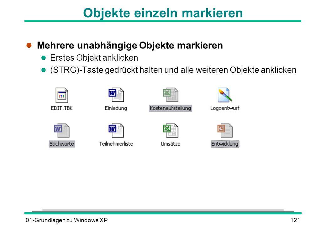 01-Grundlagen zu Windows XP121 Objekte einzeln markieren l Mehrere unabhängige Objekte markieren l Erstes Objekt anklicken (STRG)-Taste gedrückt halten und alle weiteren Objekte anklicken