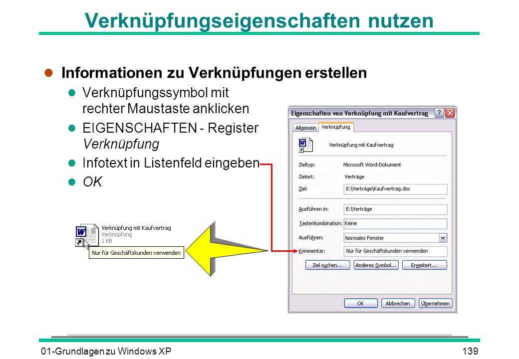 01-Grundlagen zu Windows XP139 Verknüpfungseigenschaften nutzen l Informationen zu Verknüpfungen erstellen l Verknüpfungssymbol mit rechter Maustaste anklicken l EIGENSCHAFTEN - Register Verknüpfung l Infotext in Listenfeld eingeben l OK