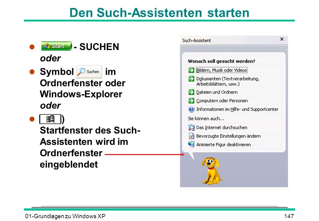 01-Grundlagen zu Windows XP147 Den Such-Assistenten starten l - SUCHEN oder l Symbol im Ordnerfenster oder Windows-Explorer oder (F) Startfenster des Such- Assistenten wird im Ordnerfenster eingeblendet