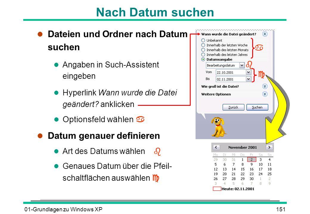 01-Grundlagen zu Windows XP151 Nach Datum suchen l Dateien und Ordner nach Datum suchen l Angaben in Such-Assistent eingeben l Hyperlink Wann wurde die Datei geändert.