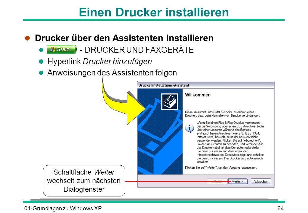 01-Grundlagen zu Windows XP164 Einen Drucker installieren l Drucker über den Assistenten installieren l - DRUCKER UND FAXGERÄTE l Hyperlink Drucker hinzufügen l Anweisungen des Assistenten folgen Schaltfläche Weiter wechselt zum nächsten Dialogfenster