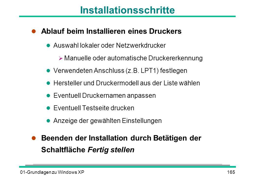 01-Grundlagen zu Windows XP165 Installationsschritte l Ablauf beim Installieren eines Druckers l Auswahl lokaler oder Netzwerkdrucker Manuelle oder automatische Druckererkennung l Verwendeten Anschluss (z.B.