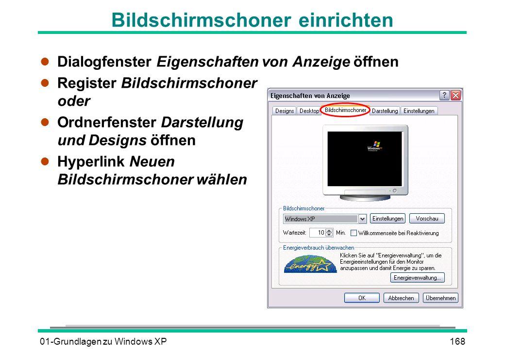 01-Grundlagen zu Windows XP168 Bildschirmschoner einrichten l Dialogfenster Eigenschaften von Anzeige öffnen l Register Bildschirmschoner oder l Ordnerfenster Darstellung und Designs öffnen l Hyperlink Neuen Bildschirmschoner wählen