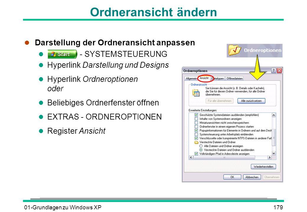 01-Grundlagen zu Windows XP179 Ordneransicht ändern l Darstellung der Ordneransicht anpassen l - SYSTEMSTEUERUNG l Hyperlink Darstellung und Designs l Hyperlink Ordneroptionen oder l Beliebiges Ordnerfenster öffnen l EXTRAS - ORDNEROPTIONEN l Register Ansicht