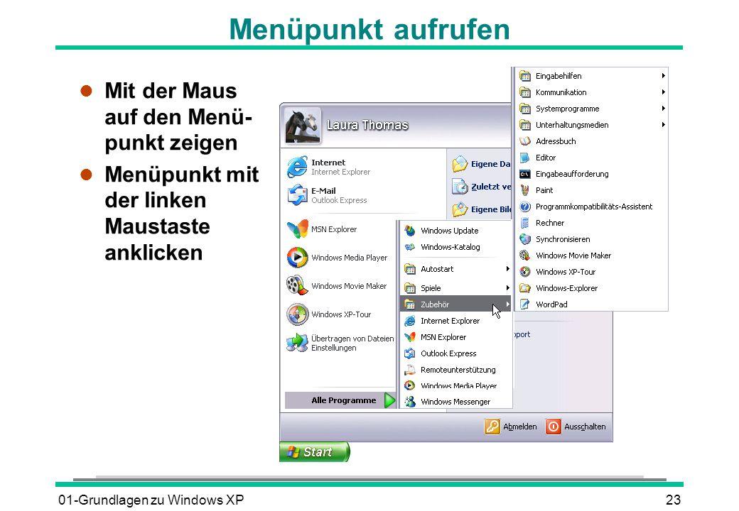 01-Grundlagen zu Windows XP23 Menüpunkt aufrufen l Mit der Maus auf den Menü- punkt zeigen l Menüpunkt mit der linken Maustaste anklicken