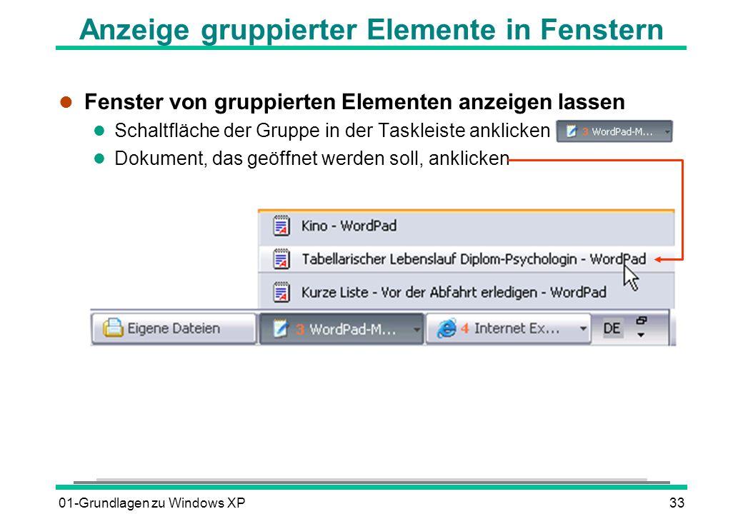 01-Grundlagen zu Windows XP33 Anzeige gruppierter Elemente in Fenstern l Fenster von gruppierten Elementen anzeigen lassen l Schaltfläche der Gruppe in der Taskleiste anklicken l Dokument, das geöffnet werden soll, anklicken