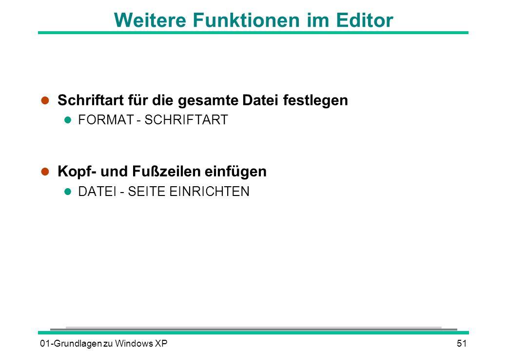 01-Grundlagen zu Windows XP51 Weitere Funktionen im Editor l Schriftart für die gesamte Datei festlegen l FORMAT - SCHRIFTART l Kopf- und Fußzeilen einfügen l DATEI - SEITE EINRICHTEN