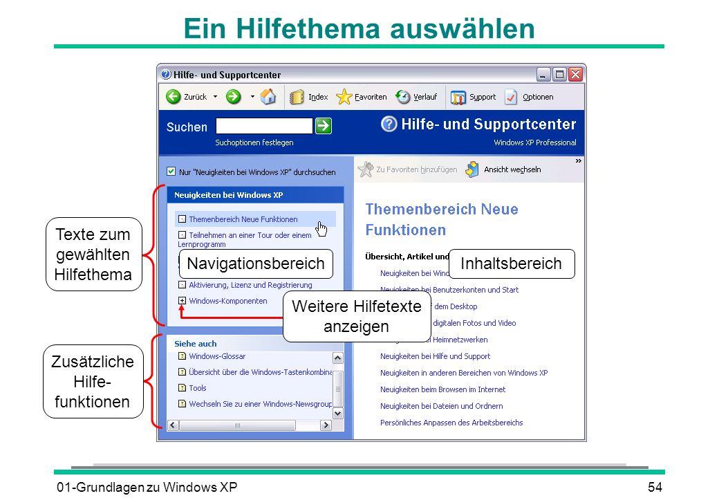 01-Grundlagen zu Windows XP54 Ein Hilfethema auswählen Texte zum gewählten Hilfethema Zusätzliche Hilfe- funktionen InhaltsbereichNavigationsbereich Weitere Hilfetexte anzeigen