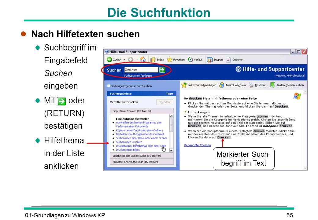 01-Grundlagen zu Windows XP55 Die Suchfunktion l Nach Hilfetexten suchen l Suchbegriff im Eingabefeld Suchen eingeben Mit oder (RETURN) bestätigen l Hilfethema in der Liste anklicken Markierter Such- begriff im Text