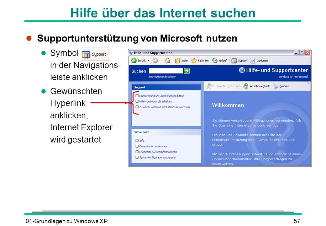 01-Grundlagen zu Windows XP57 Hilfe über das Internet suchen l Supportunterstützung von Microsoft nutzen l Symbol in der Navigations- leiste anklicken l Gewünschten Hyperlink anklicken; Internet Explorer wird gestartet