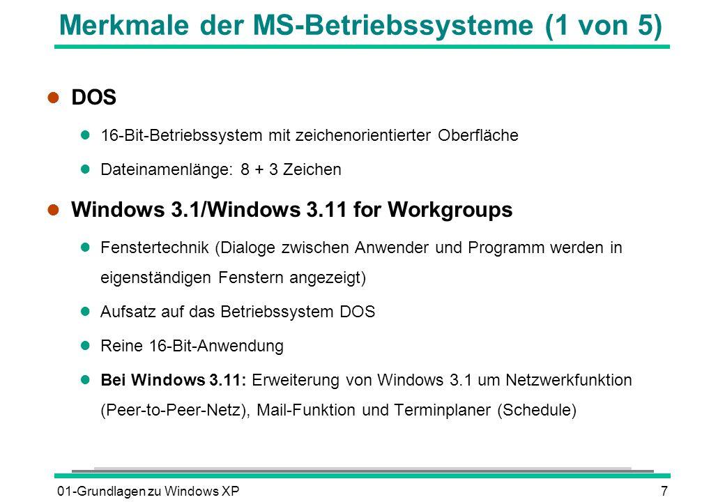 01-Grundlagen zu Windows XP8 Merkmale der MS-Betriebssysteme (2 von 5) l Windows NT 3.51 Workstation oder Server l Eigenständiges Betriebssystem (kein DOS mehr notwendig) l Reine 32-Bit-Technik l Dateinamen mit einer Länge von bis zu 256 Zeichen möglich l Betriebssystem für hohe Ansprüche an Zuverlässigkeit und Datenschutz l Windows 95 l Nachfolgerbetriebssystem von Windows 3.x l Eigenständiges Betriebssystem (mit integriertem DOS) l Komplett neue, objektorientierte Oberfläche l Größtenteils 32-Bit-Anwendungen l Kompatibel zu DOS- und Windows 3.x-Anwendungen (16 Bit) l Lange Dateinamen mit bis zu 256 Zeichen sind möglich l Multitasking-Fähigkeit