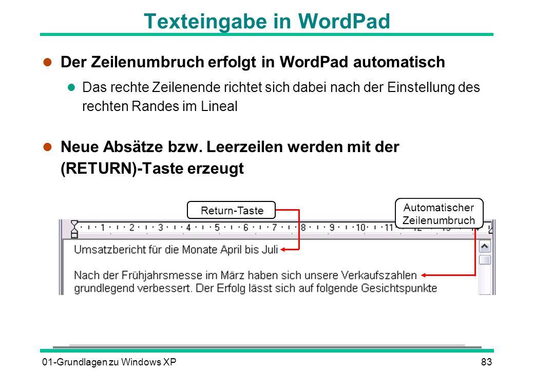 01-Grundlagen zu Windows XP83 Texteingabe in WordPad l Der Zeilenumbruch erfolgt in WordPad automatisch l Das rechte Zeilenende richtet sich dabei nach der Einstellung des rechten Randes im Lineal Neue Absätze bzw.