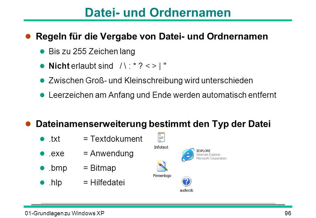 01-Grundlagen zu Windows XP96 Datei- und Ordnernamen l Regeln für die Vergabe von Datei- und Ordnernamen l Bis zu 255 Zeichen lang l Nicht erlaubt sind / \ : * .