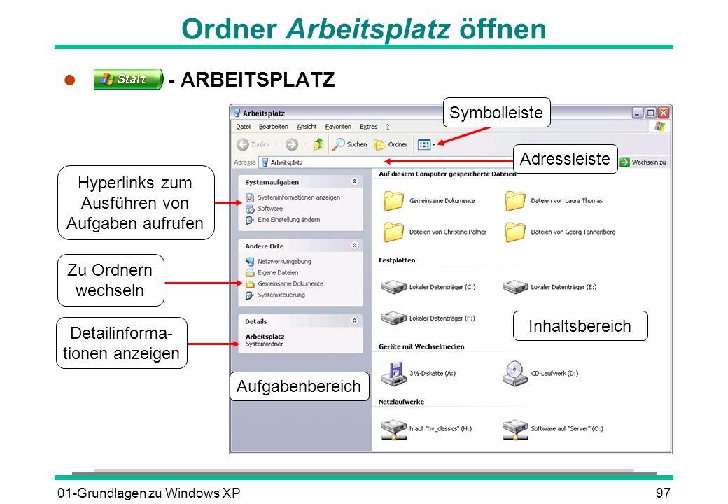 01-Grundlagen zu Windows XP97 Ordner Arbeitsplatz öffnen l - ARBEITSPLATZ Aufgabenbereich Inhaltsbereich Zu Ordnern wechseln Hyperlinks zum Ausführen von Aufgaben aufrufen Adressleiste Symbolleiste Detailinforma- tionen anzeigen