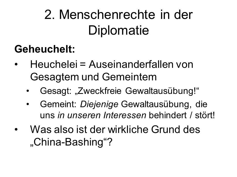 2. Menschenrechte in der Diplomatie Geheuchelt: Heuchelei = Auseinanderfallen von Gesagtem und Gemeintem Gesagt: Zweckfreie Gewaltausübung! Gemeint: D