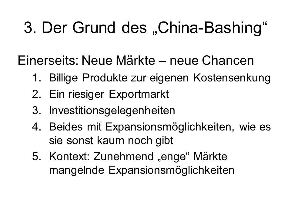 3. Der Grund des China-Bashing Einerseits: Neue Märkte – neue Chancen 1.Billige Produkte zur eigenen Kostensenkung 2.Ein riesiger Exportmarkt 3.Invest