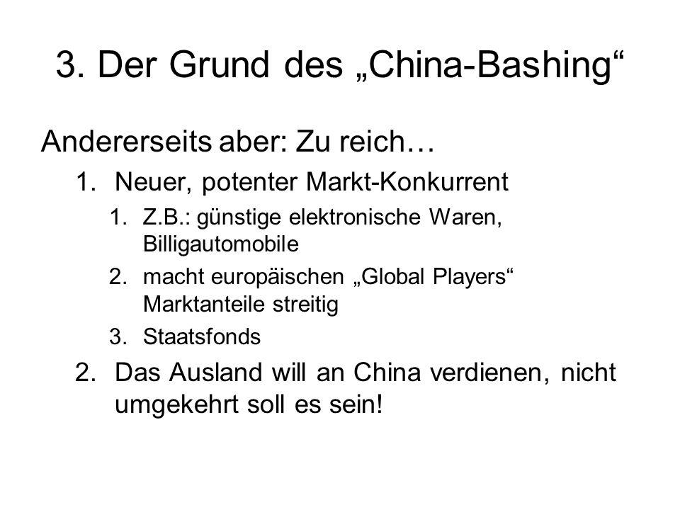 3. Der Grund des China-Bashing Andererseits aber: Zu reich… 1.Neuer, potenter Markt-Konkurrent 1.Z.B.: günstige elektronische Waren, Billigautomobile