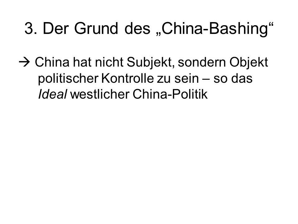 3. Der Grund des China-Bashing China hat nicht Subjekt, sondern Objekt politischer Kontrolle zu sein – so das Ideal westlicher China-Politik