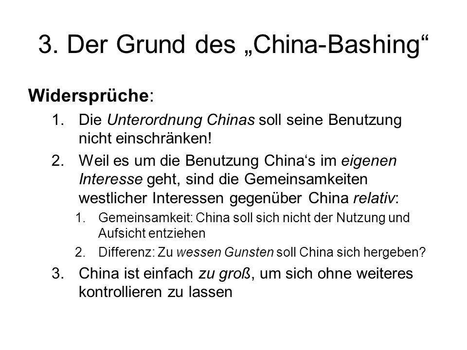 3. Der Grund des China-Bashing Widersprüche: 1.Die Unterordnung Chinas soll seine Benutzung nicht einschränken! 2.Weil es um die Benutzung Chinas im e