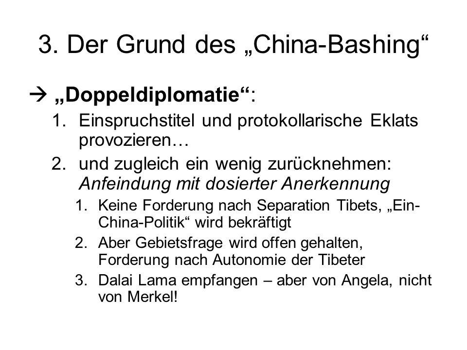 3. Der Grund des China-Bashing Doppeldiplomatie: 1.Einspruchstitel und protokollarische Eklats provozieren… 2.und zugleich ein wenig zurücknehmen: Anf