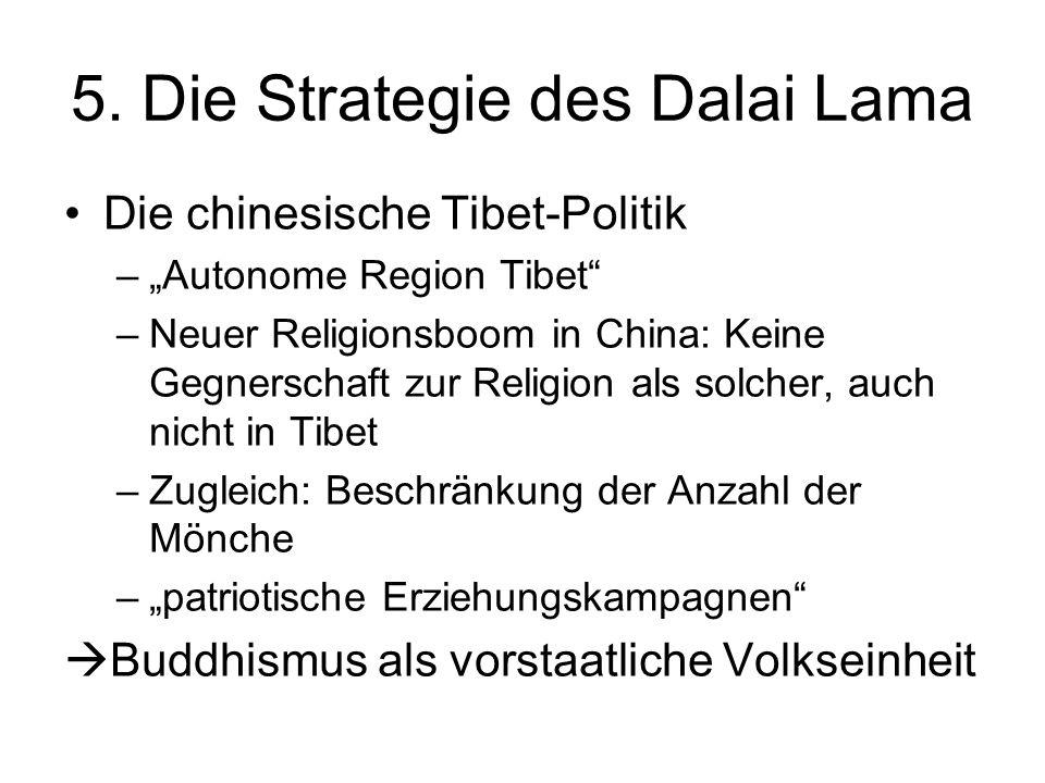 5. Die Strategie des Dalai Lama Die chinesische Tibet-Politik –Autonome Region Tibet –Neuer Religionsboom in China: Keine Gegnerschaft zur Religion al