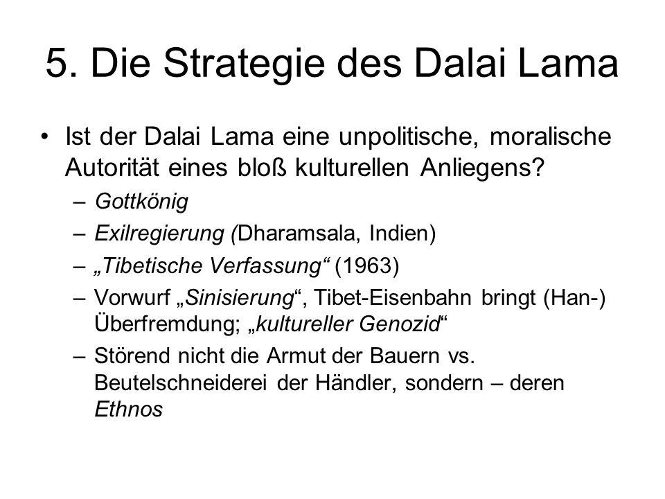 5. Die Strategie des Dalai Lama Ist der Dalai Lama eine unpolitische, moralische Autorität eines bloß kulturellen Anliegens? –Gottkönig –Exilregierung
