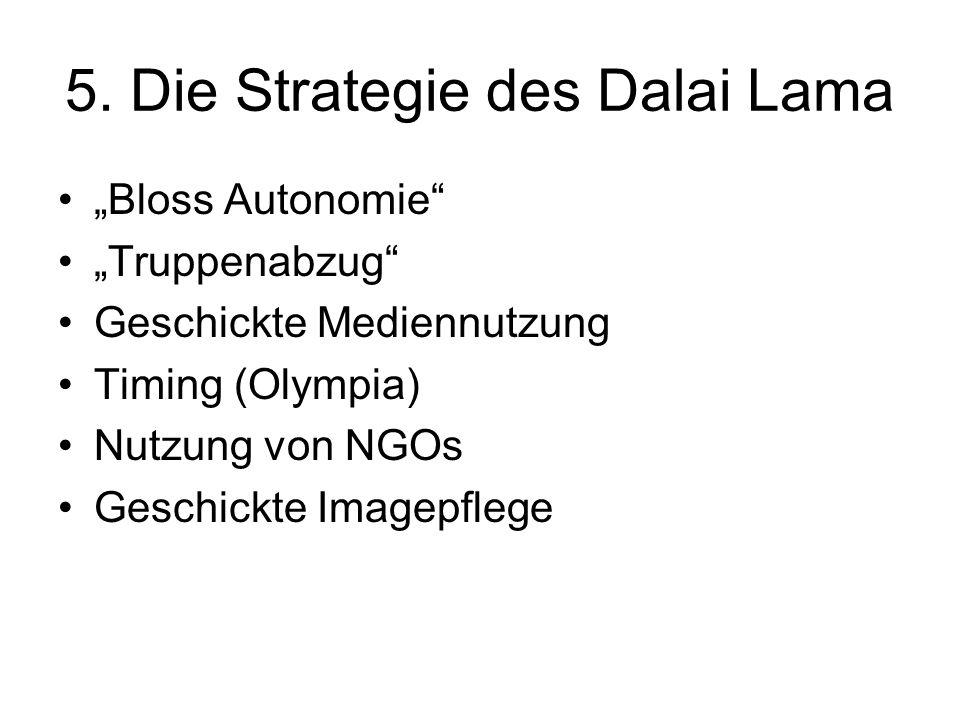 5. Die Strategie des Dalai Lama Bloss Autonomie Truppenabzug Geschickte Mediennutzung Timing (Olympia) Nutzung von NGOs Geschickte Imagepflege