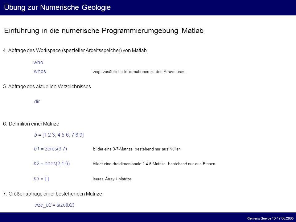 Einführung in die numerische Programmierumgebung Matlab Übung zur Numerische Geologie Klemens Seelos 13-17.05.2005 4. Abfrage des Workspace (spezielle