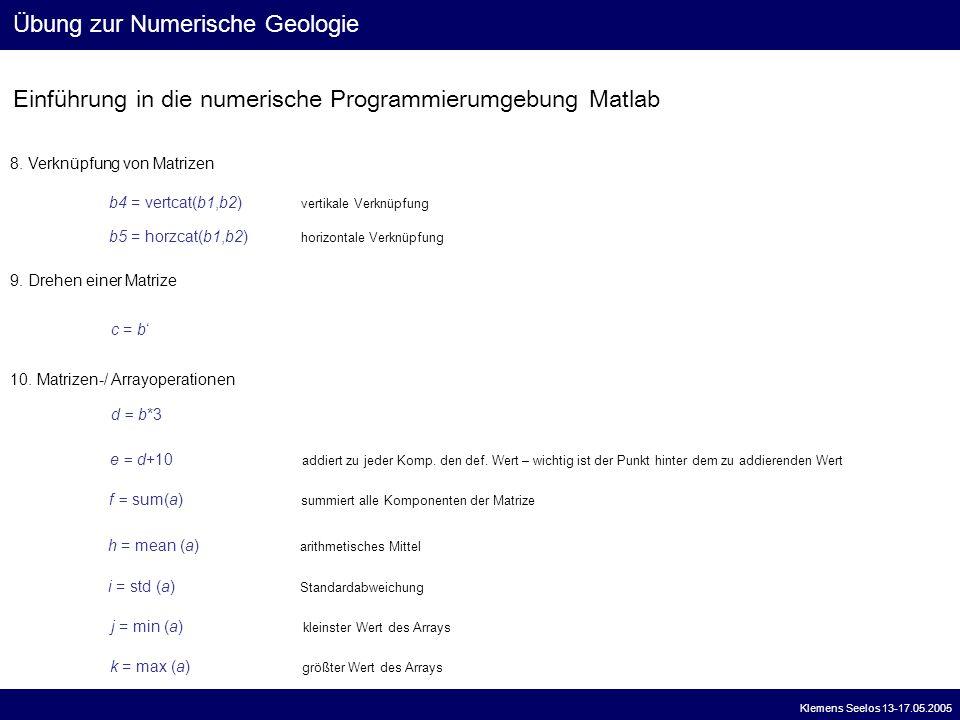 Einführung in die numerische Programmierumgebung Matlab Übung zur Numerische Geologie Klemens Seelos 13-17.05.2005 8. Verknüpfung von Matrizen b4 = ve