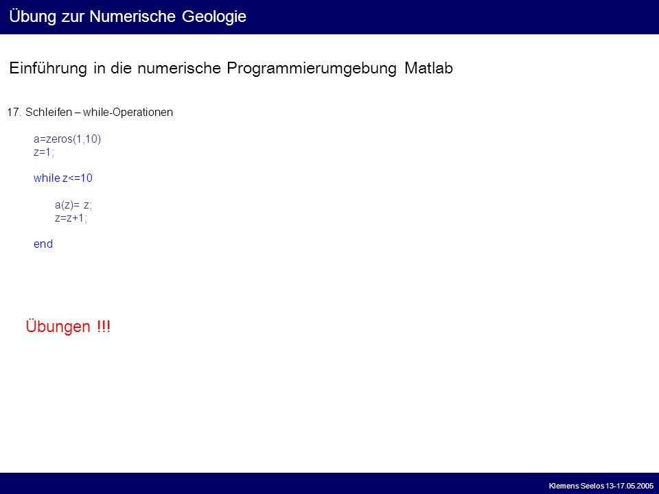 Einführung in die numerische Programmierumgebung Matlab Übung zur Numerische Geologie Klemens Seelos 13-17.05.2005 17. Schleifen – while-Operationen a