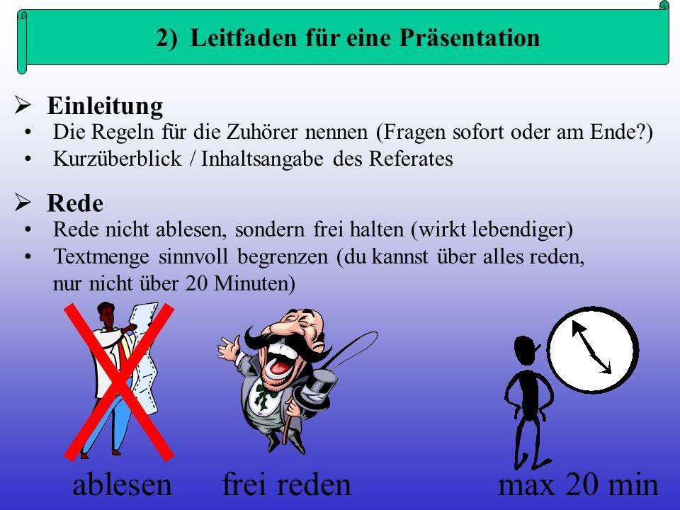 Einleitung 2) Leitfaden für eine Präsentation Die Regeln für die Zuhörer nennen (Fragen sofort oder am Ende?) Kurzüberblick / Inhaltsangabe des Refera