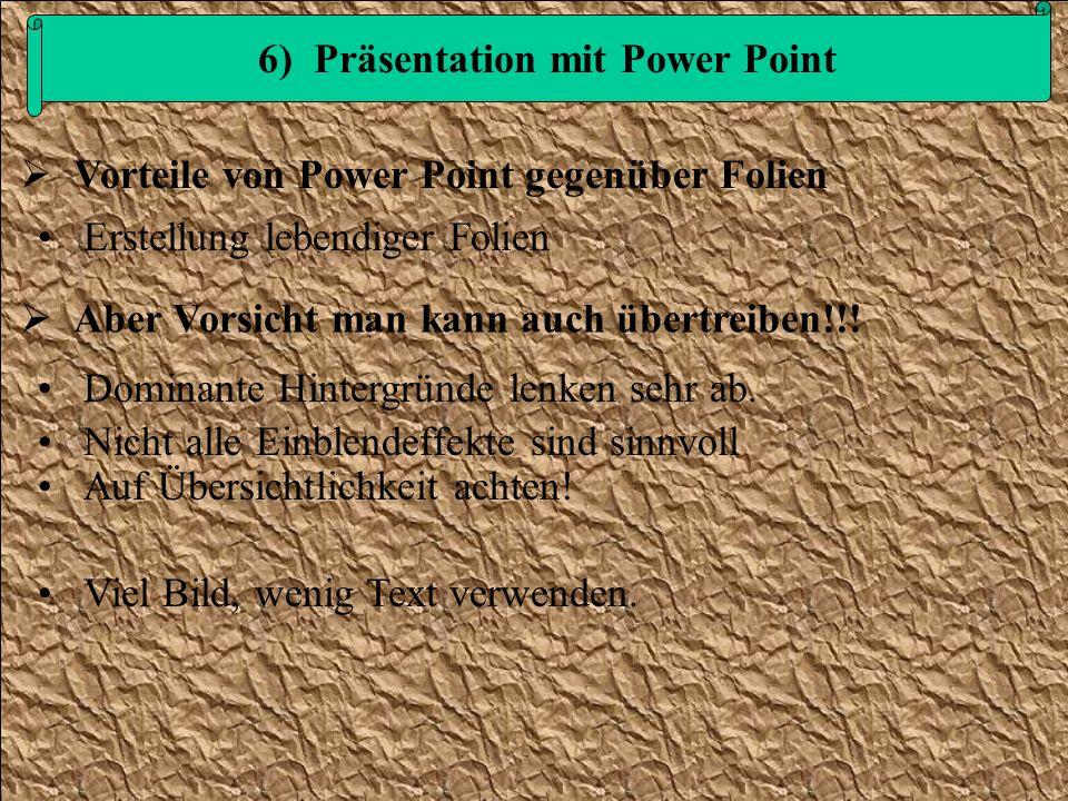 6) Präsentation mit Power Point Erstellung lebendiger Folien Dominante Hintergründe lenken sehr ab. Nicht alle Einblendeffekte sind sinnvoll Auf Übers