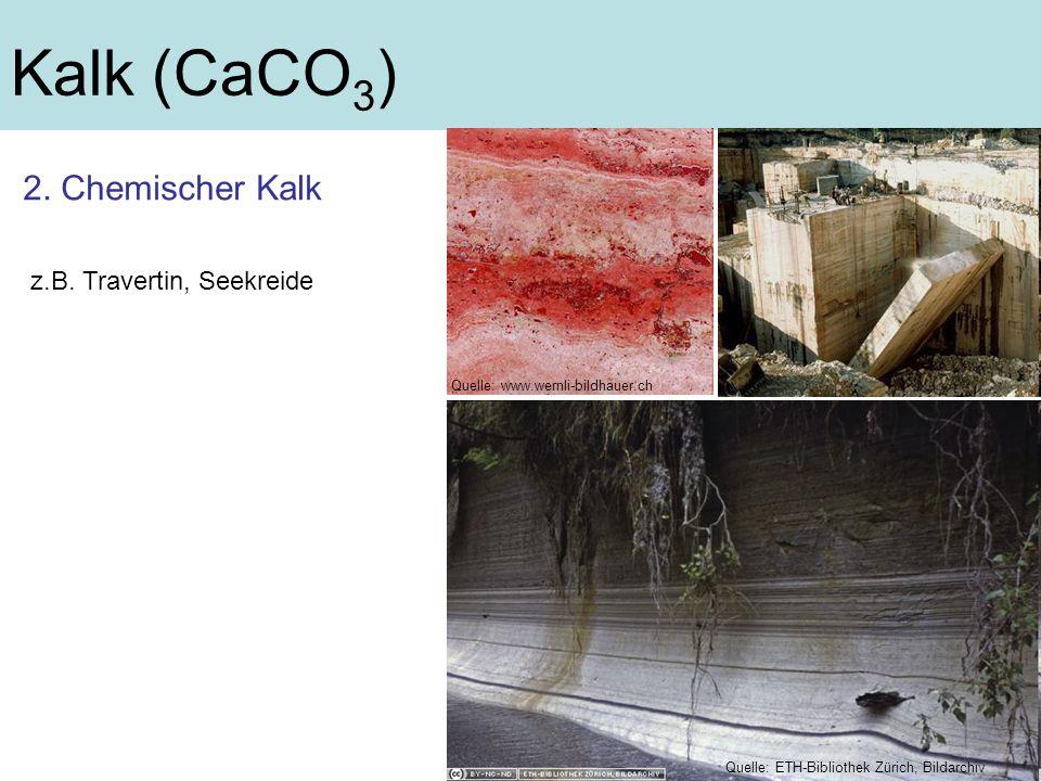 Kalk (CaCO 3 ) 2. Chemischer Kalk z.B. Travertin, Seekreide Quelle: ETH-Bibliothek Zürich, Bildarchiv Quelle: www.wernli-bildhauer.ch