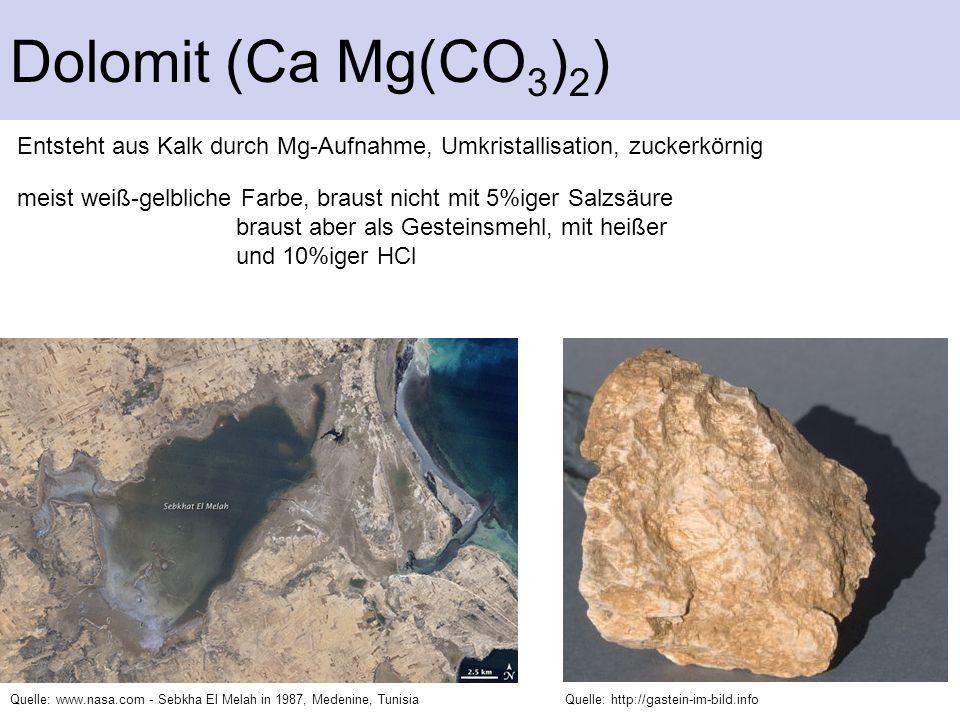 Dolomit (Ca Mg(CO 3 ) 2 ) meist weiß-gelbliche Farbe, braust nicht mit 5%iger Salzsäure braust aber als Gesteinsmehl, mit heißer und 10%iger HCl Entst
