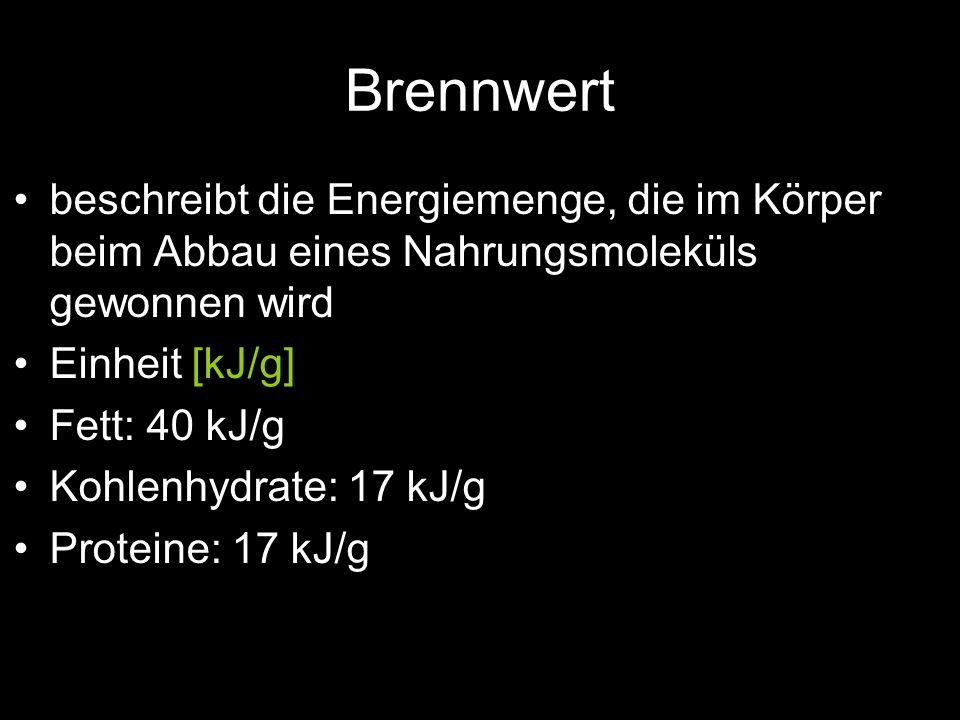 Brennwert beschreibt die Energiemenge, die im Körper beim Abbau eines Nahrungsmoleküls gewonnen wird Einheit [kJ/g] Fett: 40 kJ/g Kohlenhydrate: 17 kJ