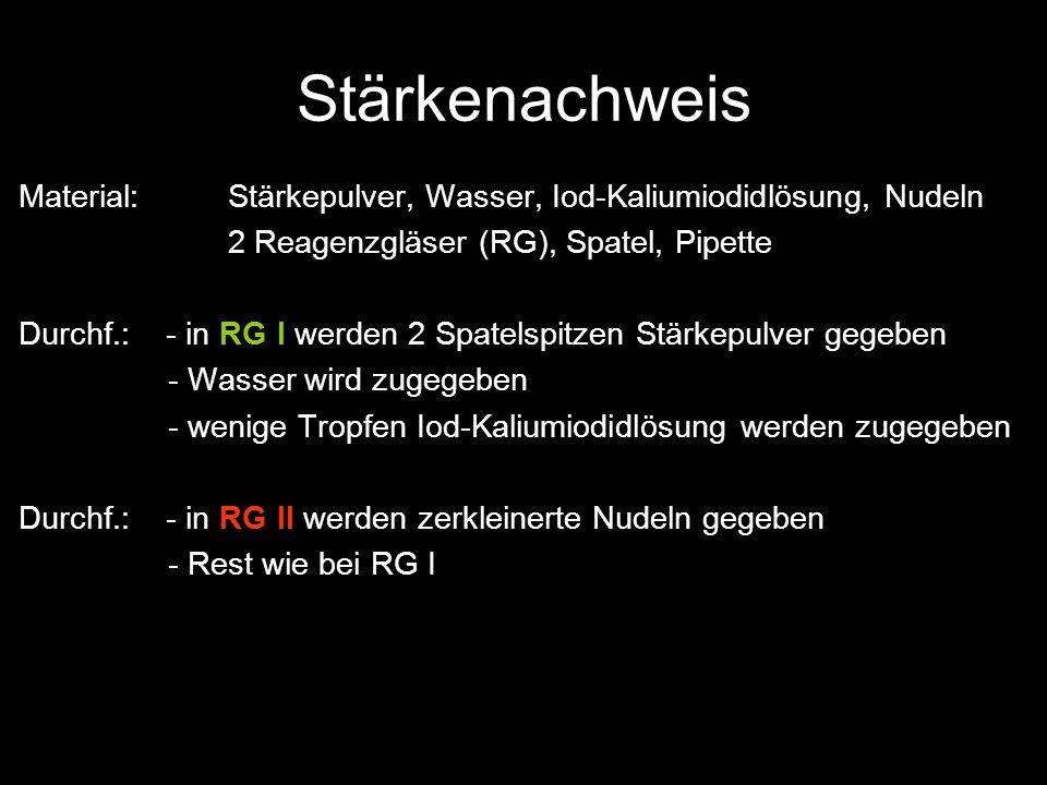 Traubenzuckernachweis Material:Traubenzucker, Wasser, Fehling I+II, Fruchtsaft 3 Reagenzgläser, Gasbrenner, Spatel Durchf.: - mischen von gleichen Teilen Fehling I (Kupfersulfat) und Fehling II (Salzlösung) in RG I -> tiefblau - in RG II werden 2 Spatelspitzen Traubenzucker gegeben - Wasser wird zugegeben - 1/3 der Fehlinglösung aus RG I wird in RG II gegeben - vorsichtiges Erhitzen Durchf.: - in RG III wird ein wenig Fruchtsaft gegeben - Rest wie bei RG II