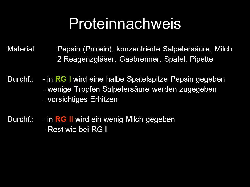 Proteinnachweis Material:Pepsin (Protein), konzentrierte Salpetersäure, Milch 2 Reagenzgläser, Gasbrenner, Spatel, Pipette Durchf.: - in RG I wird ein