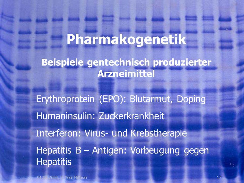 1701.08.2005, © Peer Millauer Beispiele gentechnisch produzierter Arzneimittel Pharmakogenetik Erythroprotein (EPO): Blutarmut, Doping Humaninsulin: Z