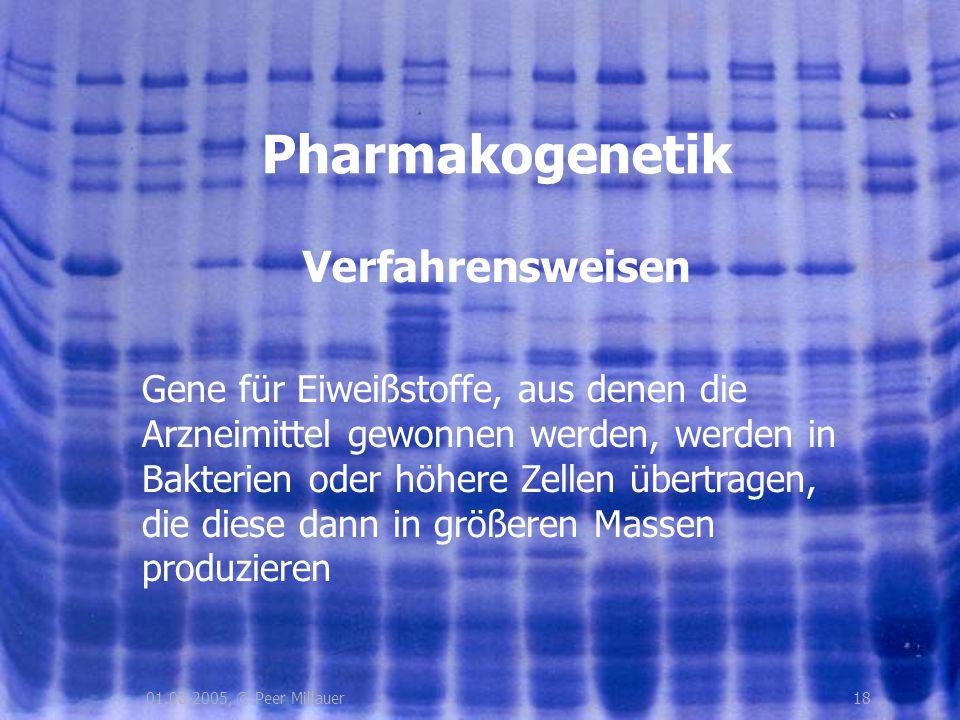 1801.08.2005, © Peer Millauer Verfahrensweisen Pharmakogenetik Gene für Eiweißstoffe, aus denen die Arzneimittel gewonnen werden, werden in Bakterien