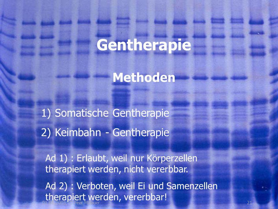 2101.08.2005, © Peer Millauer Methoden Gentherapie 1)Somatische Gentherapie 2)Keimbahn - Gentherapie Ad 1) : Erlaubt, weil nur Körperzellen therapiert