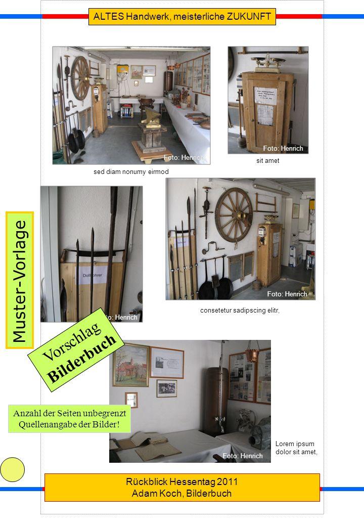 ALTES Handwerk, meisterliche ZUKUNFT Rückblick Hessentag 2011 Adam Koch, Bilderbuch Muster-Vorlage Foto: Henrich sed diam nonumy eirmod sit amet Foto: