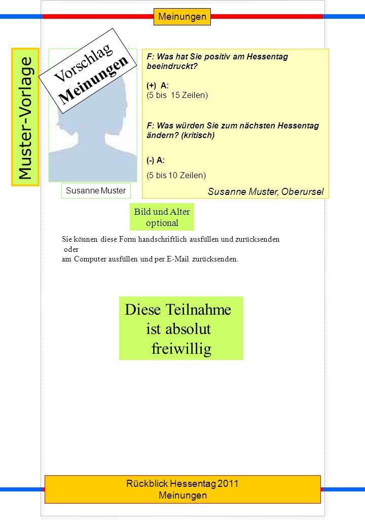 MeinungenRückblick Hessentag 2011 Meinungen F: Was hat Sie positiv am Hessentag beeindruckt? (+) A: (5 bis 15 Zeilen) F: Was würden Sie zum nächsten H