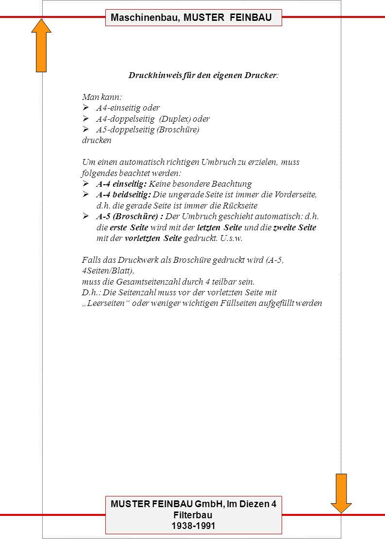 MUSTER FEINBAU GmbH, Im Diezen 4 Filterbau 1938-1991 Maschinenbau, MUSTER FEINBAU Druckhinweis für den eigenen Drucker: Man kann: A4-einseitig oder A4-doppelseitig (Duplex) oder A5-doppelseitig (Broschüre) drucken Um einen automatisch richtigen Umbruch zu erzielen, muss folgendes beachtet werden: A-4 einseitig: Keine besondere Beachtung A-4 beidseitig: Die ungerade Seite ist immer die Vorderseite, d.h.