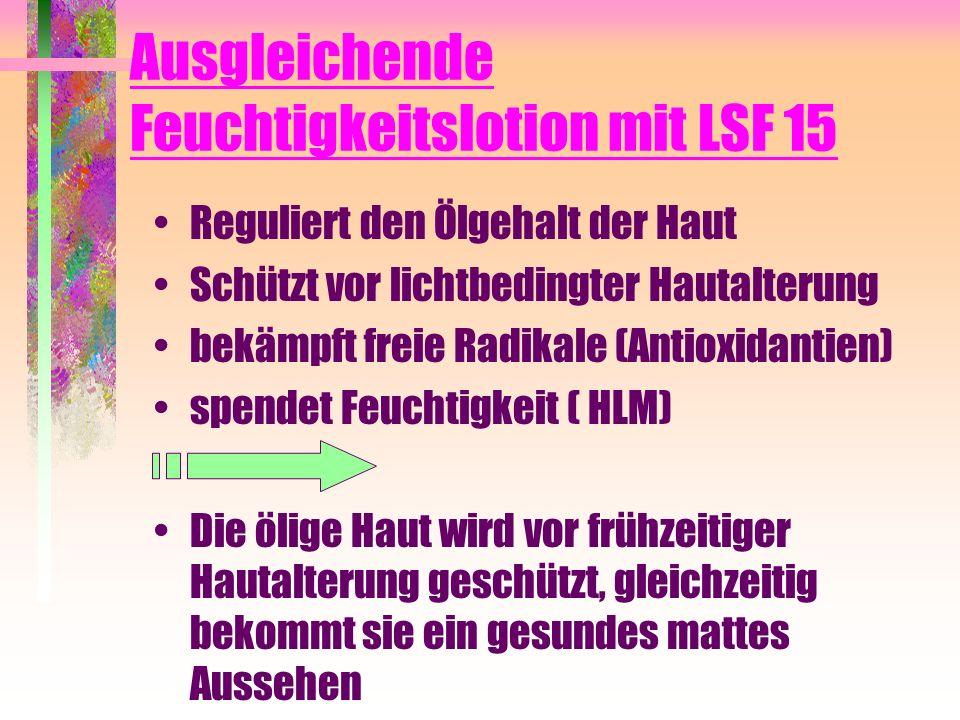 Ausgleichende Feuchtigkeitslotion mit LSF 15 Reguliert den Ölgehalt der Haut Schützt vor lichtbedingter Hautalterung bekämpft freie Radikale (Antioxid