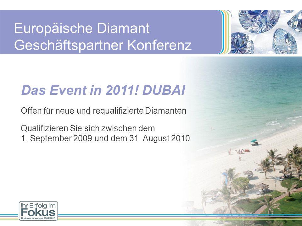 Das Event in 2011! DUBAI Offen für neue und requalifizierte Diamanten Qualifizieren Sie sich zwischen dem 1. September 2009 und dem 31. August 2010 Eu