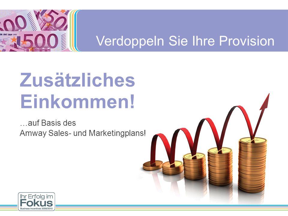 Verdoppeln Sie Ihre Provision Zusätzliches Einkommen! …auf Basis des Amway Sales- und Marketingplans!