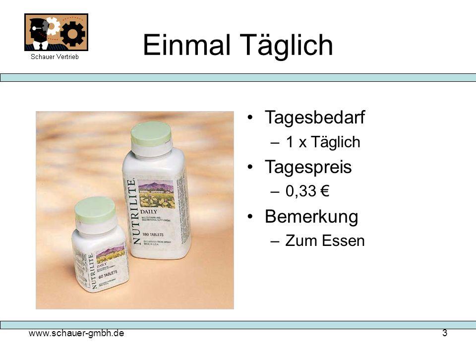 www.schauer-gmbh.de3 Einmal Täglich Tagesbedarf –1 x Täglich Tagespreis –0,33 Bemerkung –Zum Essen