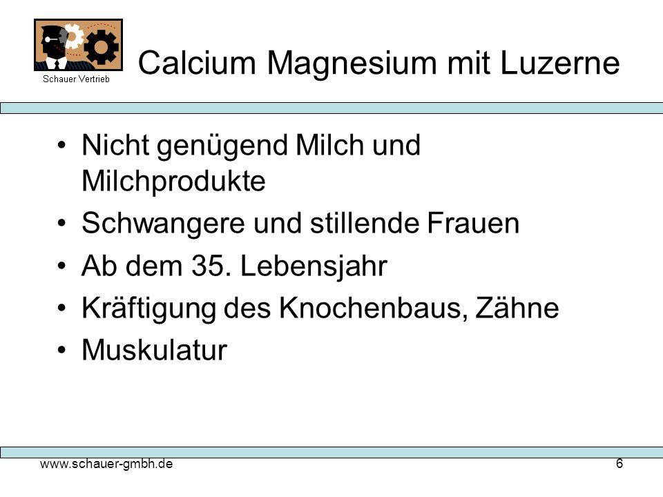 www.schauer-gmbh.de6 Calcium Magnesium mit Luzerne Nicht genügend Milch und Milchprodukte Schwangere und stillende Frauen Ab dem 35. Lebensjahr Kräfti