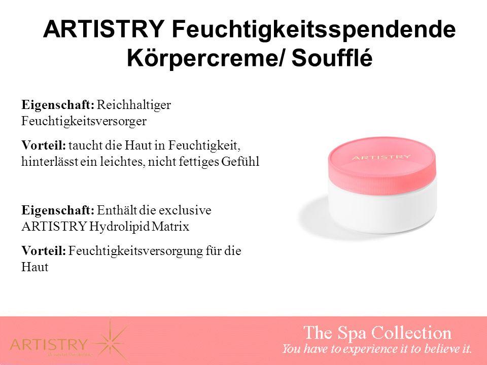 ARTISTRY Feuchtigkeitsspendende Körpercreme/ Soufflé Eigenschaft: Reichhaltiger Feuchtigkeitsversorger Vorteil: taucht die Haut in Feuchtigkeit, hinte