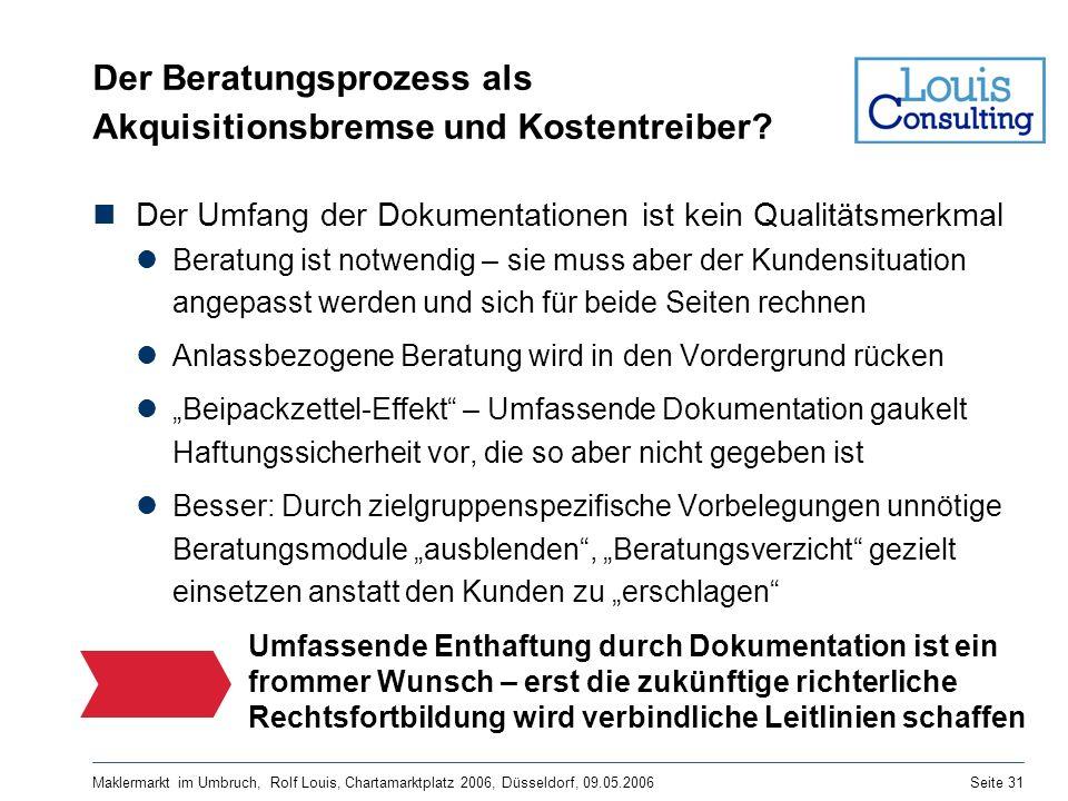 Maklermarkt im Umbruch, Rolf Louis, Chartamarktplatz 2006, Düsseldorf, 09.05.2006Seite 31 Der Beratungsprozess als Akquisitionsbremse und Kostentreibe